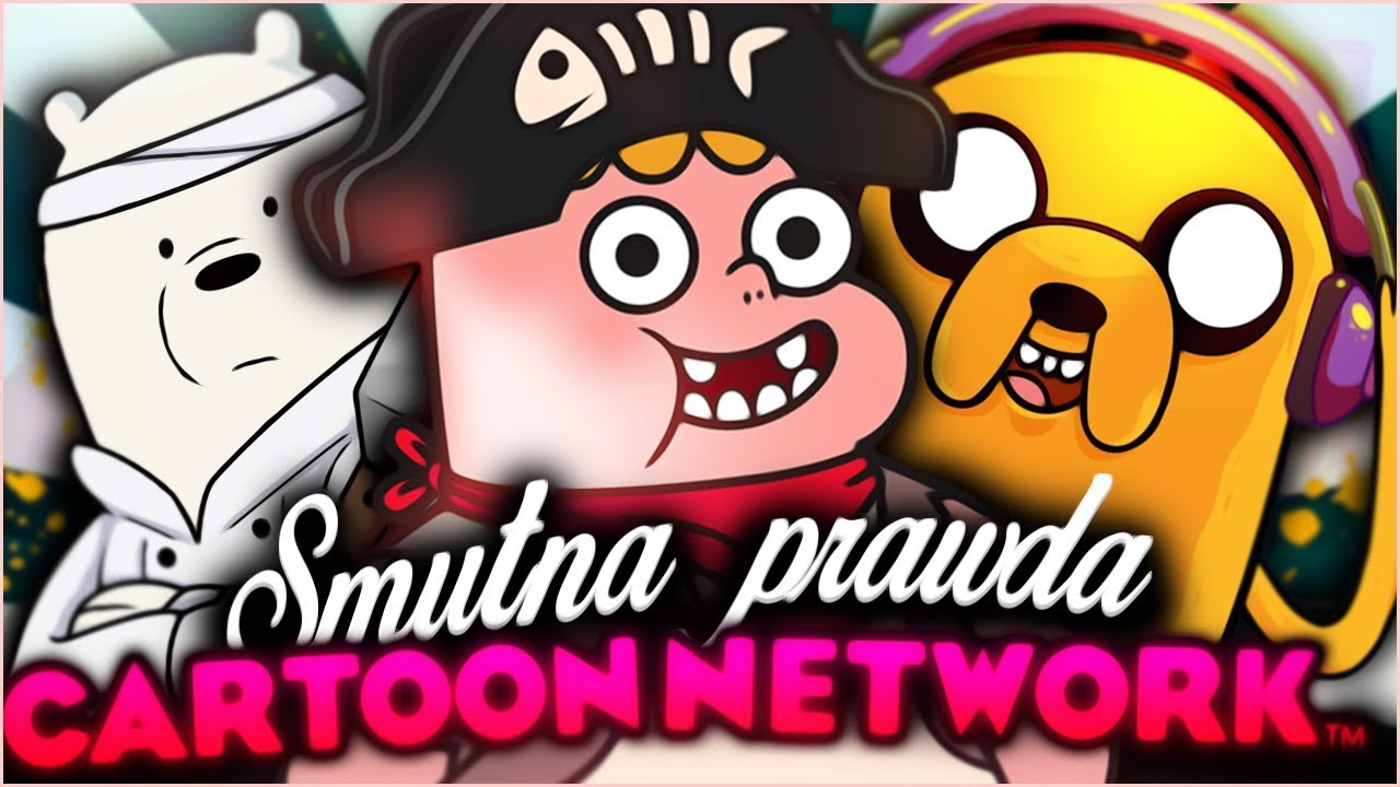 SMUTNA PRAWDA O CARTOON NETWORK…