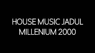 House Music Jadul Millenium 2000