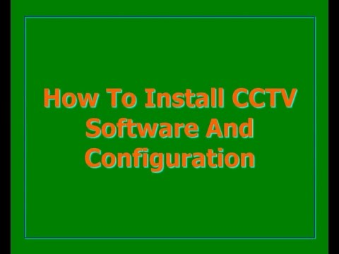 How To Install CCTV Software And Configuration