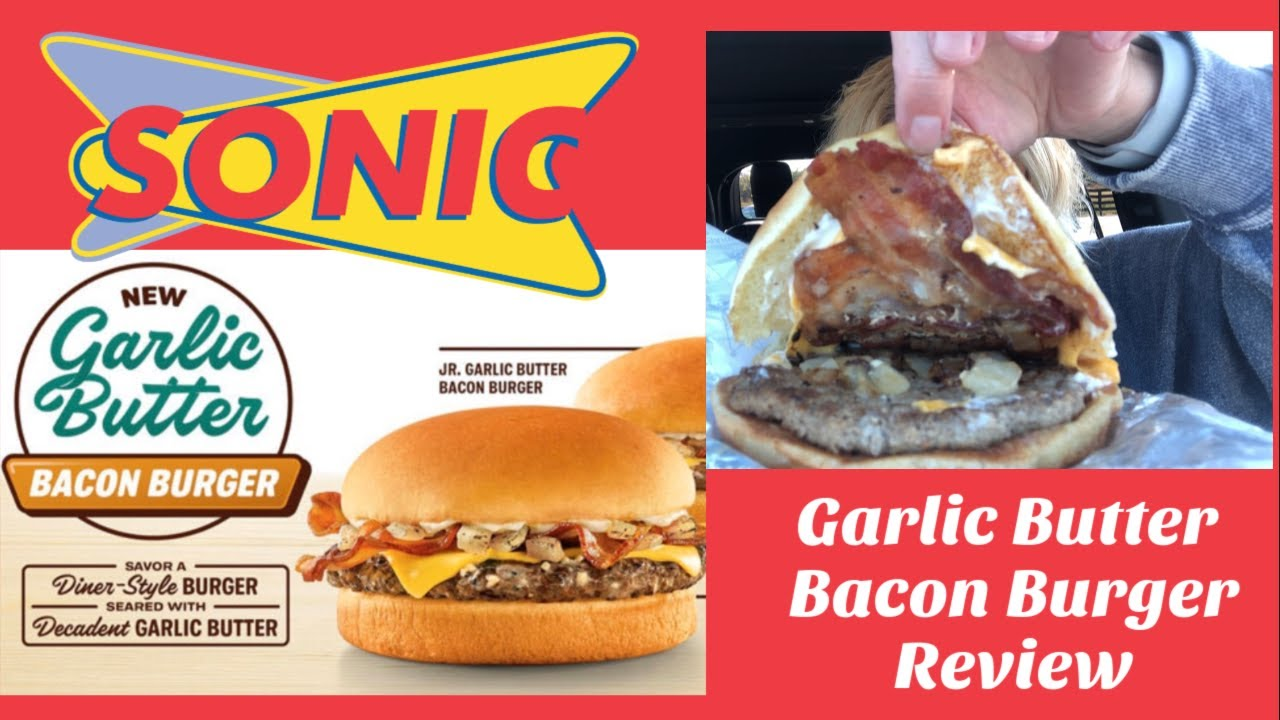New Sonic Garlic Butter Bacon Burger Review Youtube