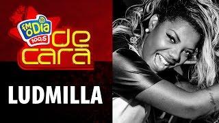 FM O Dia De Cara com Ludmilla