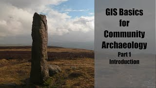 GIS Basics for Community Archaeology Part 1 of 4: Introduction