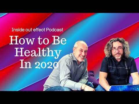 Inside Out Effect Podcast - Episode 20 How To Be Healthy In 2020
