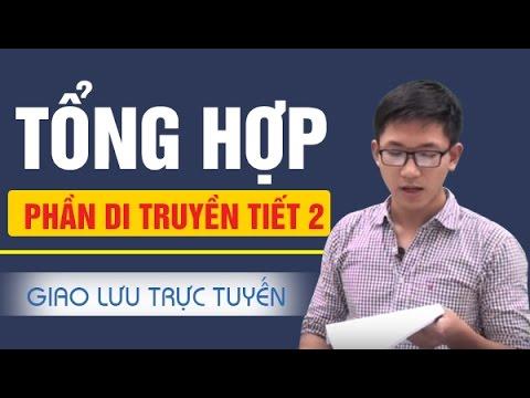 Giao lưu trực tuyến tổng hợp phần di truyền tiết 2 - Nguyễn Minh Đức