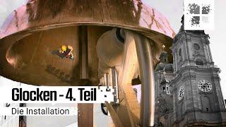 Glocken  – Teil 4: Die Installation