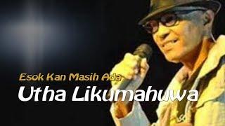 Utha Likumahuwa, Esok Kan Masih Ada, dengan lirik