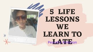 5 Lessons In Life People Learn TOO Late | Peaceful Ambition