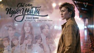 Chỉ Cần Người Yêu Tôi | Vicky Nhung