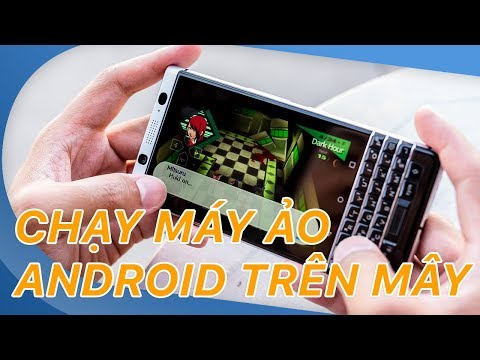 Cày game 24/24 với máy ảo Android chạy trên mây (Cloud) | Siêu thủ thuật