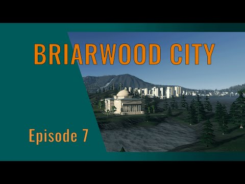 Cities Skylines - Briarwood City Episode 7  