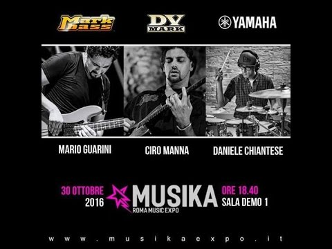 Ciro Manna-Mario Guarini-Daniele Chiantese TRIO live at MUSIKA 2016  (DVMARK-MARKBASS-YAMAHA)