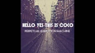 Hello Yes This Is Coco - Perpetual (e)Motion Machine