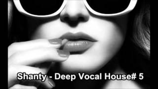 Download Shanty -  Deep Vocal House# 5 Mp3 and Videos
