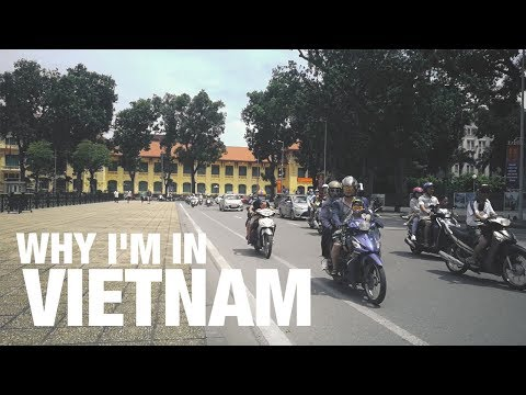 Why I'm in Vietnam