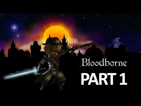 Let's Play: Bloodborne - Part 1 [The Hunt Begins] [New Game +]