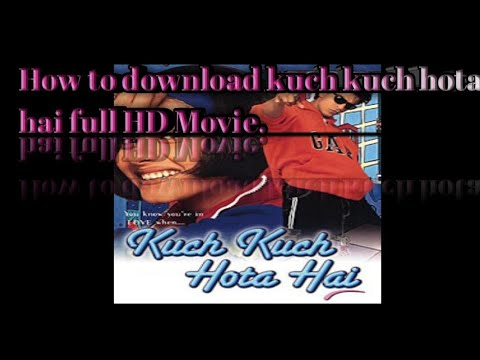 How To Download Kuch Kuch Hota Hai Full Movie In Hd