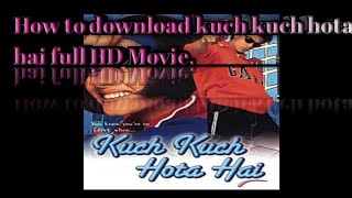 How to download kuch kuch hota hai full movie in HD.
