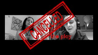 CANCELLED! the play