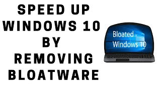 Speed Up Windows 10 By Removing Bloatware