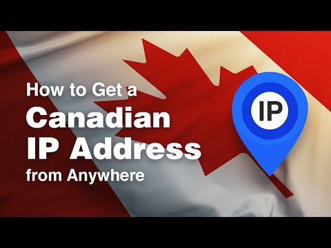 How To Get A Canadian IP Address From Anywhere