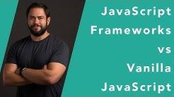 JavaScript frameworks vs Vanilla JavaScript