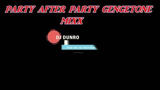 PARTY AFTER PARTY GENGETONE MIXX DJ DUNRO