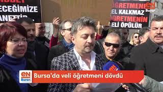 Bursa'da veli öğretmeni dövdü!