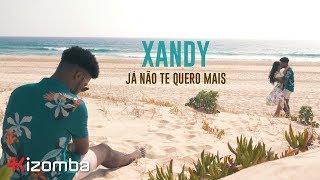 Xandy - Já Não Te Quero Mais | Official Video