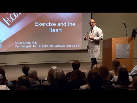 Exercise and the Heart - Ankit Shah, M.D. - Northwest Community Healthcare