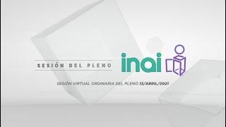 Sesión Virtual Ordinaria del Pleno del INAI Correspondiente al 13 de abril de 2021.