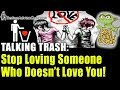 Talking Trash  5 Steps To Stop Loving Someone Who Doesn  39 t Love You