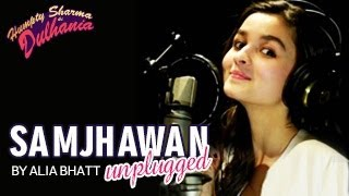Samjhawan Unplugged | Humpty Sharma Ki Dulhania | Singer: Alia Bhatt | Releases