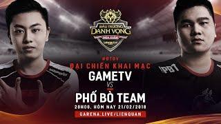 GameTV vs Phố Bò Team - Đấu Trường Danh Vọng Mùa Xuân 2018 - Garena Liên Quân Mobile
