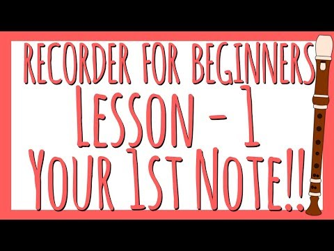 RECORDER FOR BEGINNERS: Lesson 1 - Your First Note