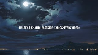 Halsey \u0026 Khalid - Eastside Prod. Benny Blanco (Lyrics/Lyric Video)