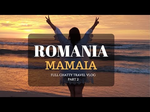 ROMANIA MAMAIA - PART 2 - CHATTY FULL TRAVEL VLOG