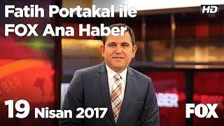 19 Nisan 2017 Fatih Portakal ile FOX Ana Haber