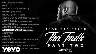 Trae Tha Truth ft. D.Lylez - Fuck Tha World