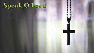 Speak O Lord (Keith & Kristyn Getty Cover)