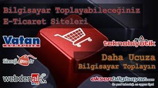 Bilgisayar Toplayabileceğiniz E-Ticaret Siteleri | Türkiye'den Daha Ucuza Bilgisayar Toplama Rehberi
