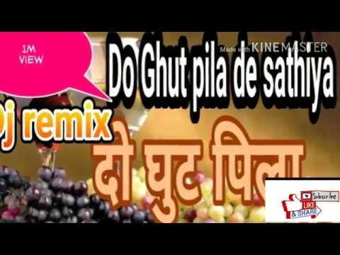 Do Ghut pila de dj remix!! दो घुट पिला दे ! Dj mix song