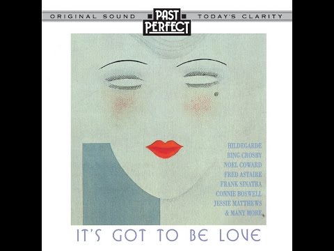 Its Got To Be Love  1920s, 30s & 40s Love Songs Past Perfect Full Album