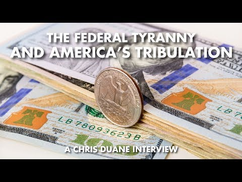 The Federal Tyranny And America's Tribulation - Chris Duane Interview