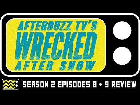 Wrecked Season 2 Episodes 8 & 9 Review & AfterShow | AfterBuzz TV