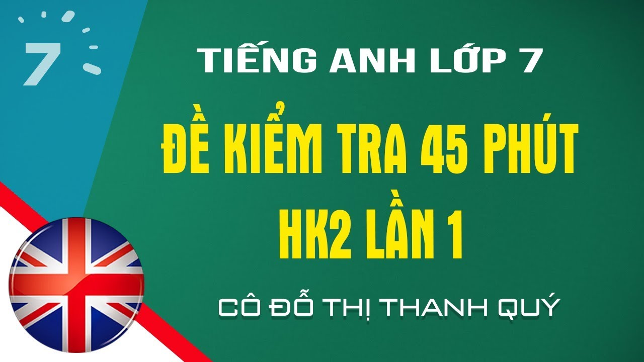 HD giải đề kiểm tra 45 phút Tiếng Anh lớp 7 HK2 lần 1  |HỌC247