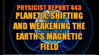Physicist Report 443: Planet X: Shifting and Weakening the Earth's Magnetic Field