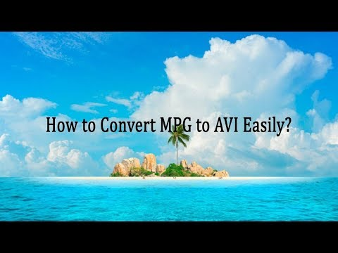 How To Convert MPG To AVI Easily?