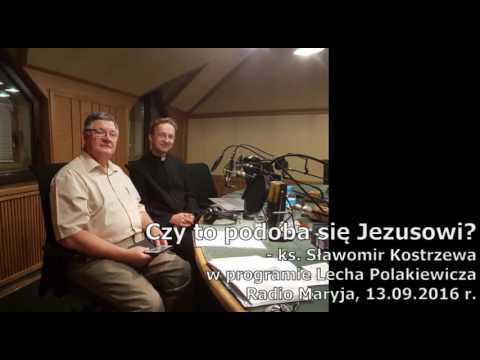 Czy to się podoba Panu Jezusowi? - ks. Sławomir Kostrzewa, Radio Maryja, 13 wrz 2016