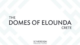 Sovereign Presents | The Domes of Elounda Resort