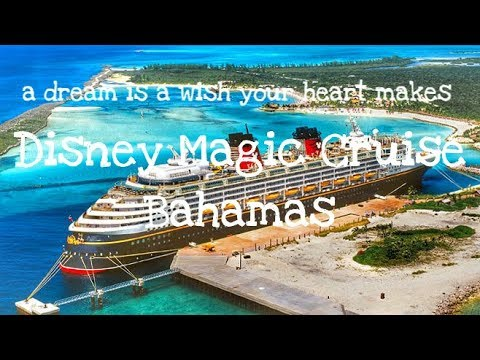 Disney Magic Cruise Bahamas. A dream is a wish your heart makes.